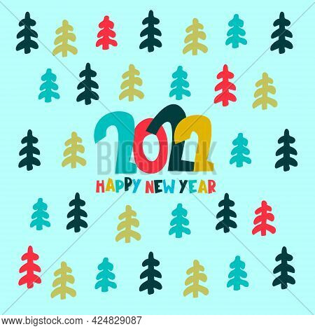 Happy New Year 2022 Greeting Card. Stylish Design With Hand Drawn Fir Trees And Hand Lettering