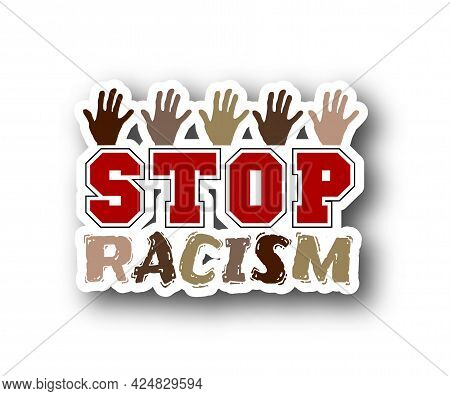 Stop Racism Sticker. Motivational Poster Against Racism And Discrimination. Many Handprint Of Differ