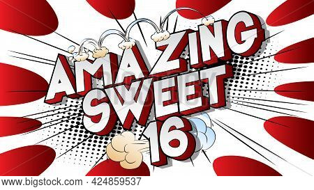 Amazing Sweet Sixteen Text On Comic Book Background. Retro Pop Art Comic Style Social Media Post, Mo