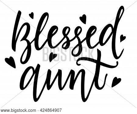 Blessed Aunt T-shirt Design. Hand Lettering Illustration. Logo Sign Inspirational Quotes And Motivat