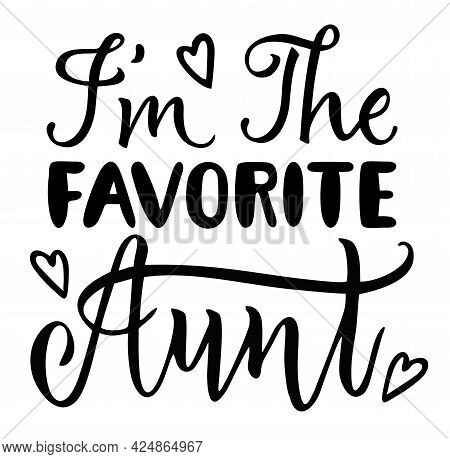 I M The Favorite Aunt. Aunt T-shirt Design. Hand Lettering Illustration. Aunt Lover Shirt. Typograph