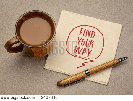 Find your way advice or reminder - handwriting on a napkin with a cup of coffee, life, career and personal development concept