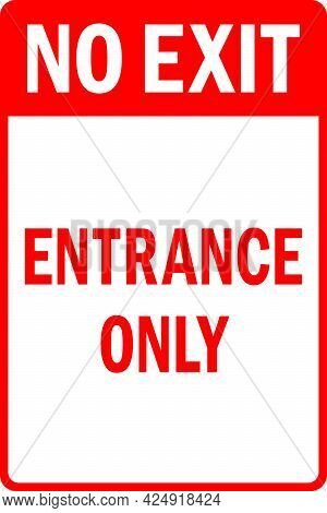 No Exit Entrance Only Sign. Emergency Warning Notice.