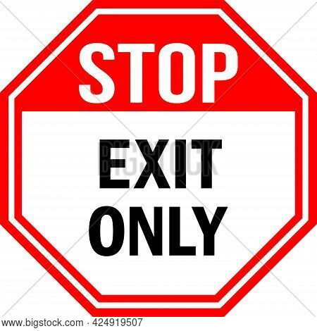 Stop Exit Only Sign. Red Background. Emergency Warning Signs And Symbols.
