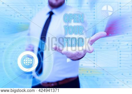 Sign Displaying Open Your Mind. Business Idea To Be Able To Understand Different Ideas Or Ways Of Th