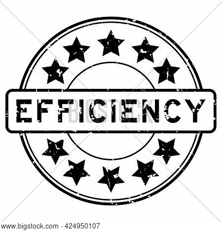 Grunge Black Efficiency Word With Star Icon Round Rubber Seal Stamp On White Background