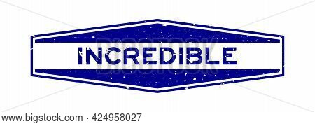 Grunge Blue Incredible Word Hexagon Rubber Seal Stamp On White Background