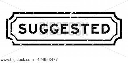 Grunge Black Suggested Word Rubber Seal Stamp On White Background