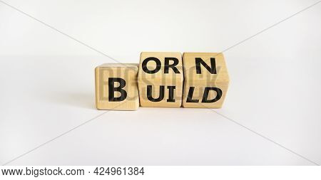 Born Or Build Symbol. Turned Wooden Cubes And Changed The Word 'born' To 'build'. Beautiful White Ba