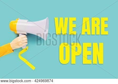 We Are Open Yellow Bright Text With Megaphone In A Hand, Back To Normal. Opening Hours, Customer Ser