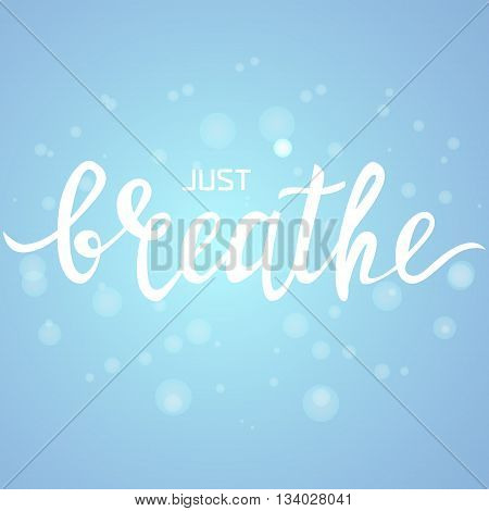 Just breathe inspirational quote on bubble texture background. Vector handdrawn lettering. Motivational phrase. Asthma medical concept. Vector illustration.