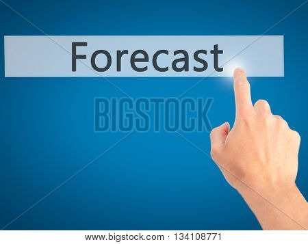 Forecast  - Hand Pressing A Button On Blurred Background Concept On Visual Screen.