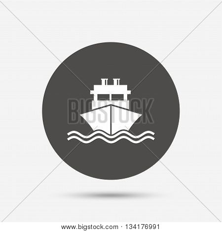 Ship or boat sign icon. Shipping delivery symbol. With chimneys or pipes. Gray circle button with icon. Vector