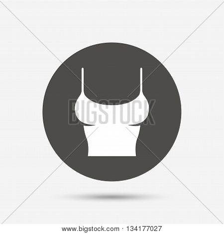 Women T-shirt sign icon. Intimates and sleeps symbol. Gray circle button with icon. Vector