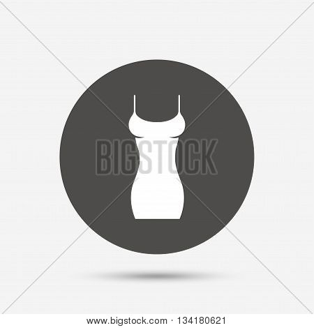 Women dress sign icon. Intimates and sleeps symbol. Gray circle button with icon. Vector