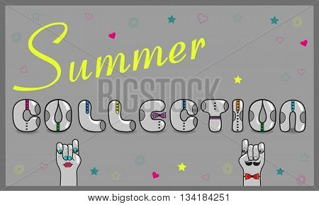 Inscription Summer Collection with hipster style. Gray letters with colorful ties. Cartoon hands looking at each other. Colorful stars and hearts. Illustration.