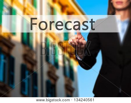 Forecast  - Businesswoman Hand Pressing Button On Touch Screen Interface.