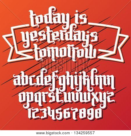 Fantasy label Gothic Font. Lettering quote today is yesterdays tomorrow. Custom type letters and numbers. Stock vector typography for labels, headlines, posters, tattoo etc.