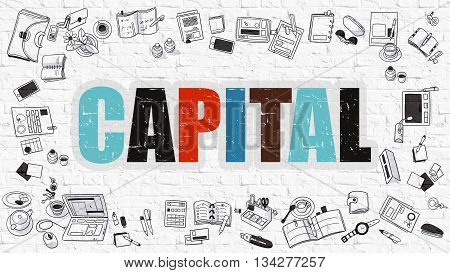 Capital. Multicolor Inscription on White Brick Wall with Doodle Icons Around. Capital Concept. Modern Style Illustration with Doodle Design Icons. Capital on White Brickwall Background.