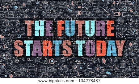 The Future Starts Today - Multicolor Concept on Dark Brick Wall Background with Doodle Icons Around. Illustration with Elements of Doodle Style. The Future Starts Today on Dark Wall.