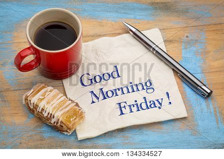 Good Morning Friday - handwriting on a napkin with a cup of coffee and cookie