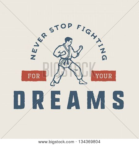 Vintage motivation logo emblem label poster or design print. Inspirational quote with karate fighter. Vector Illustration