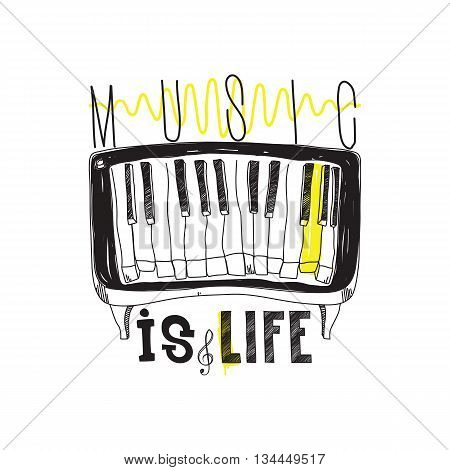 Music is life. Simple inspirational motivational quote poster with piano hand drawing letters in black white yellow color. Prefect creative concept artwork for your home or office