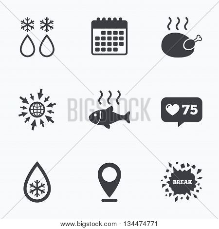 Calendar, like counter and go to web icons. Defrosting drop and snowflake icons. Hot fish and chicken signs. From ice to water symbol. Location pointer.