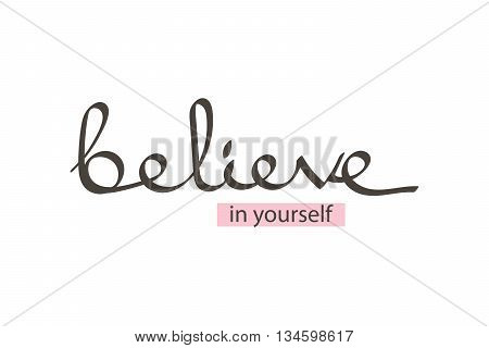 Vector hand drawn lettering phrase believe in yourself. Motivational quote believe in yourself isolated on white background.