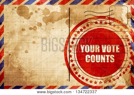 your vote counts, red grunge stamp on an airmail background