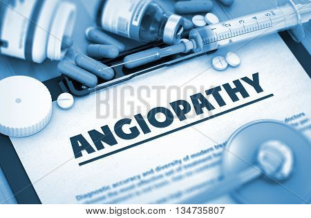 Angiopathy - Printed Diagnosis with Blurred Text. Angiopathy - Medical Report with Composition of Medicaments - Pills, Injections and Syringe. 3D.