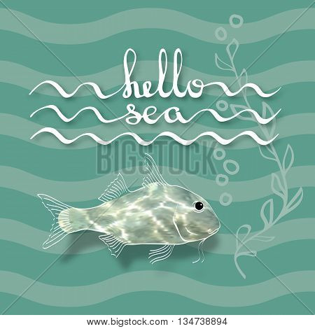 Hello Sea. Greeting card poster. Calligraphy black text word. Handwritten lettering and fish with flecks of sunlight , alga on waves aquamarine background.