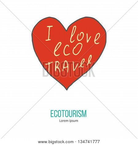 Red heart with phrase I love eco travel. Ecotourism colorful flat design element isolated on a white background. Emblem, design concept, logo, logotype template. Hand drawn doodle vector illustration.