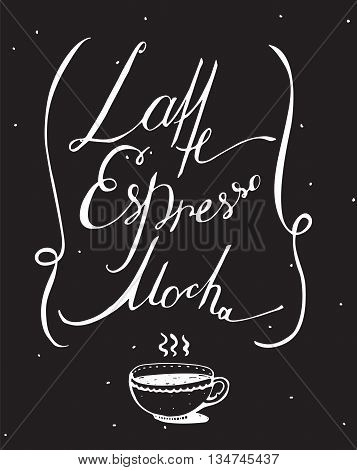 Vector black and white illustration with hand drawn lettering dedicated to coffee with words mocha latte espresso. Isolated on blackboard letters decorated with hot cup and loop lines dotted
