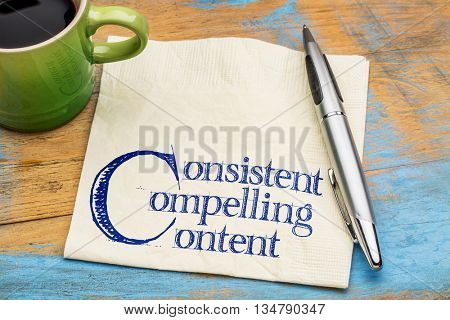 consistent, compelling content -  advice for bloging and social media marketing -  handwriting on a napkin with cup of coffee
