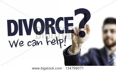 Business Man Pointing the Text: Divorce? We Can Help!