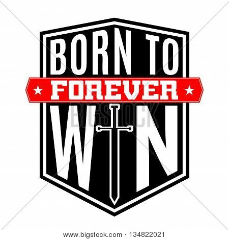 T shirt typography graphic with quote Born to win. Fashion stylish print for sports wear. Template for athletic t-shirt apparel or card poster play. Symbol of shield and sword. Vector illustration.