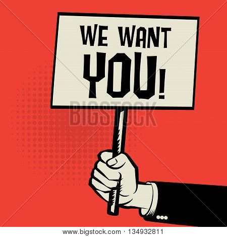 Hand holding poster business concept with text We Want You! vector illustration