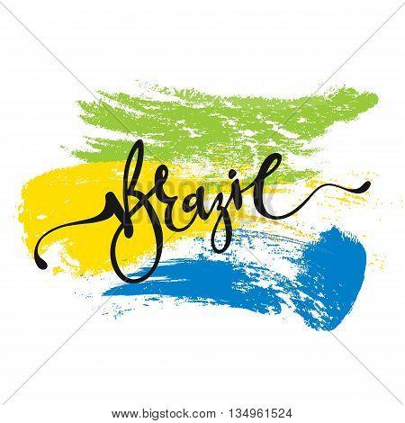 Inscription Brazil, background colors of the Brazilian flag. Calligraphy handmade greeting cards , posters phrase Brazil. Background watercolor brush , Brazil carnival