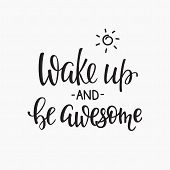 Lettering quotes motivation for life and happiness. Calligraphy Inspirational quote. Morning motivational quote design. For postcard poster graphic design. Wake up and be awesome poster