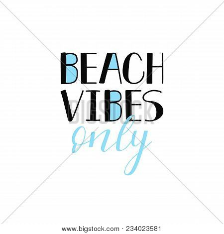 Beach Vibes Only, Lettering. Summer Inspirational Quote. To Design Greeting Card Poster Banner Print