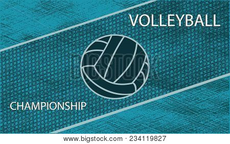 Volleyball Championship - Ball On Grunge Background - Art Vector. Sports Poster
