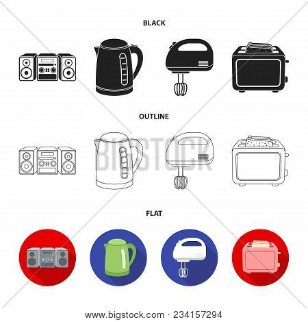 Electric Kettle, Music Center, Mixer, Toaster.household Set Collection Icons In Black, Flat, Outline