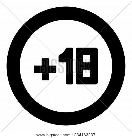 Plus Eighteen +18 Black Icon In Circle Vector Illustration Isolated