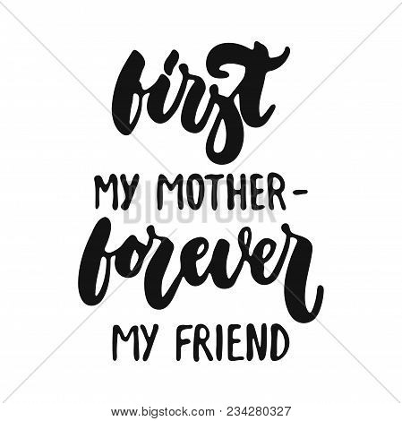 First My Mother - Forever My Friend - Hand Drawn Lettering Phrase Isolated On The White Background.
