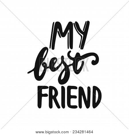 My Best Friend - Hand Drawn Lettering Phrase Isolated On The White Background. Fun Brush Ink Vector