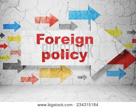 Politics Concept:  Arrow With Foreign Policy On Grunge Textured Concrete Wall Background, 3d Renderi