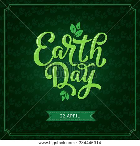 Earth Day Poster For 22 April Eco Event Celebration Template. Earth Day Lettering, Decorated With Gr