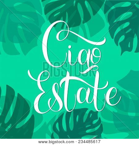 Ciao Estate. Hello Summer Lettering On Italian. Elements For Invitations, Posters, Greeting Cards. S