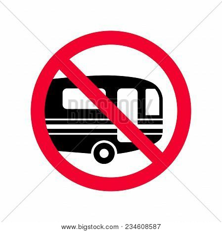 Red Prohibition Sign No Campers. Caravans Lorry Parking Not Allowed Sign.